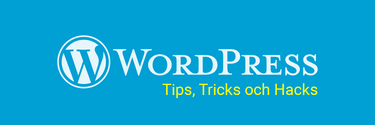 wordpress tips, tricks och hacks