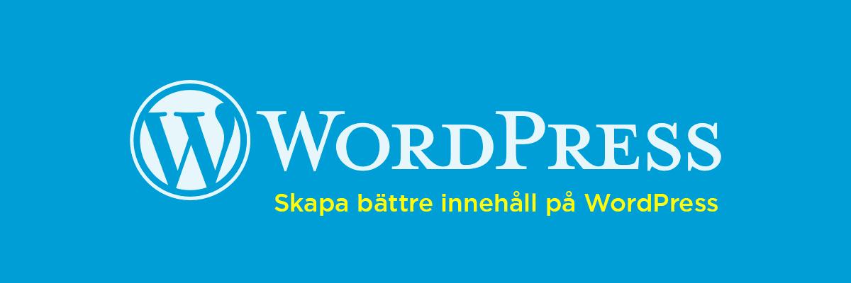 10 WordPress tillägg för bättre innehåll